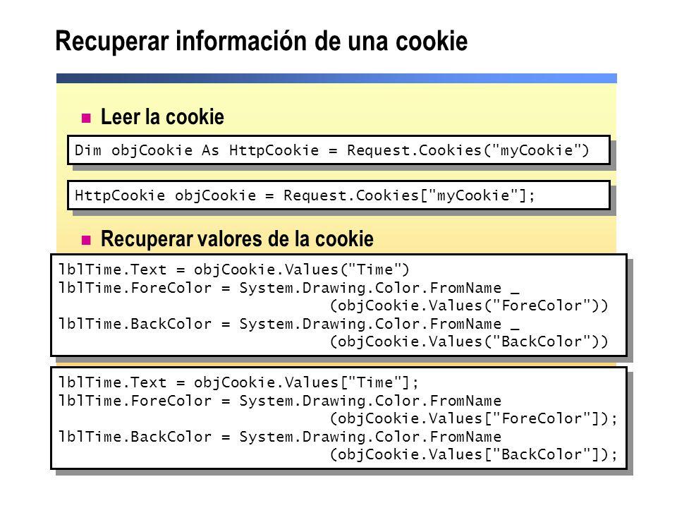 Recuperar información de una cookie Leer la cookie Recuperar valores de la cookie lblTime.Text = objCookie.Values(