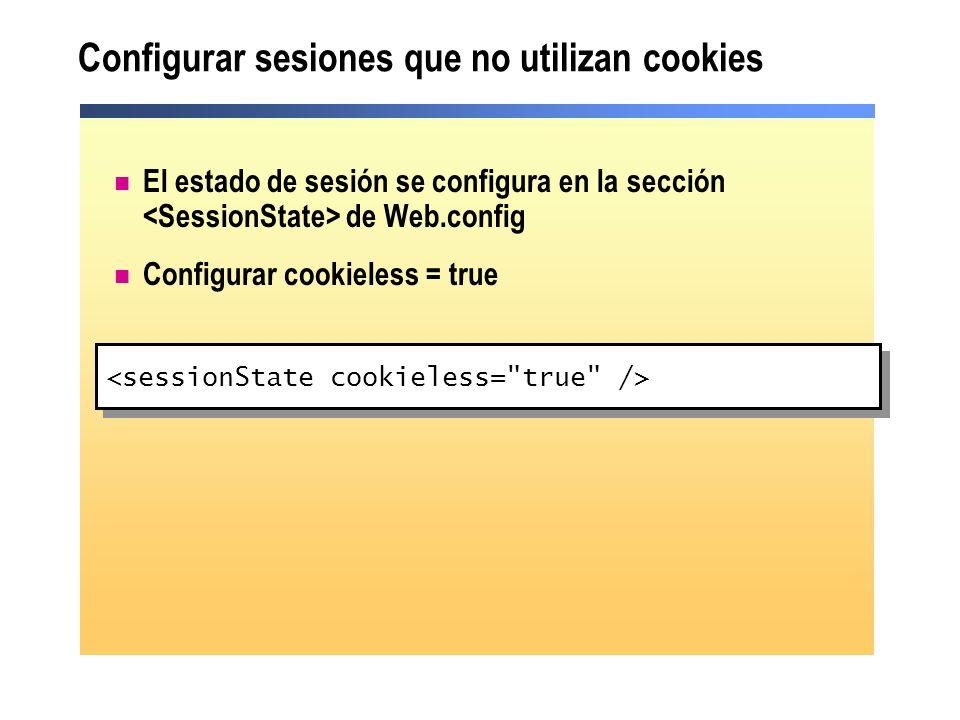 Configurar sesiones que no utilizan cookies El estado de sesión se configura en la sección de Web.config Configurar cookieless = true
