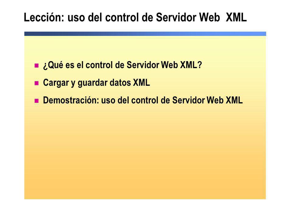 Lección: uso del control de Servidor Web XML ¿Qué es el control de Servidor Web XML? Cargar y guardar datos XML Demostración: uso del control de Servi
