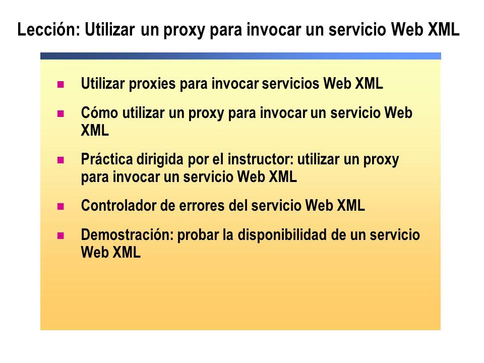 Lección: Utilizar un proxy para invocar un servicio Web XML Utilizar proxies para invocar servicios Web XML Cómo utilizar un proxy para invocar un ser