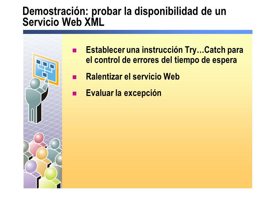 Demostración: probar la disponibilidad de un Servicio Web XML Establecer una instrucción Try…Catch para el control de errores del tiempo de espera Ral