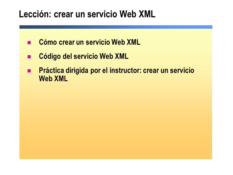 Lección: crear un servicio Web XML Cómo crear un servicio Web XML Código del servicio Web XML Práctica dirigida por el instructor: crear un servicio W