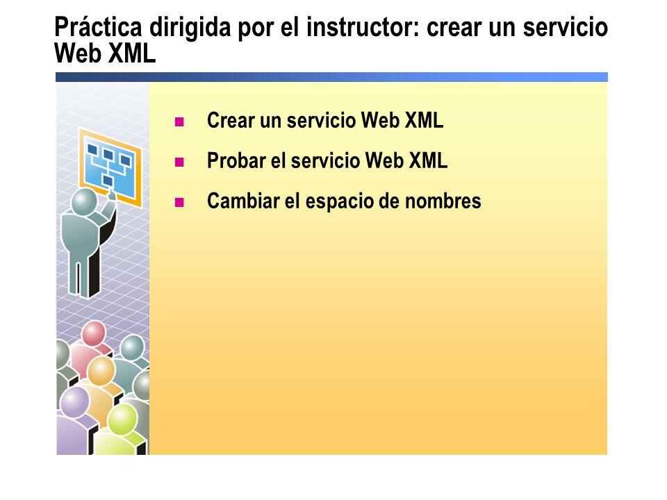 Práctica dirigida por el instructor: crear un servicio Web XML Crear un servicio Web XML Probar el servicio Web XML Cambiar el espacio de nombres