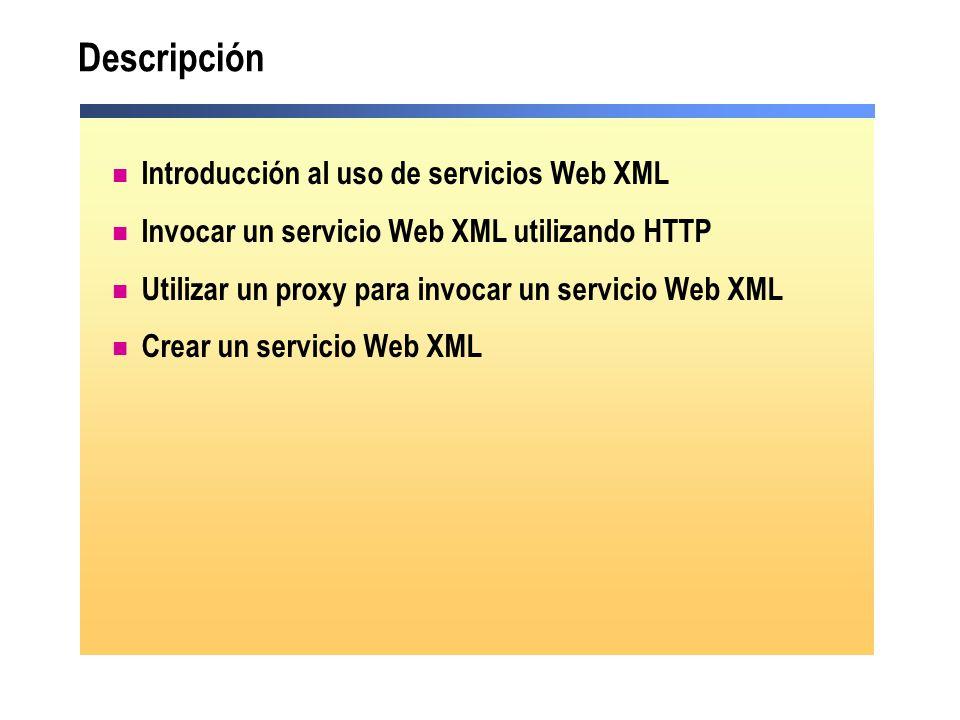 Descripción Introducción al uso de servicios Web XML Invocar un servicio Web XML utilizando HTTP Utilizar un proxy para invocar un servicio Web XML Cr
