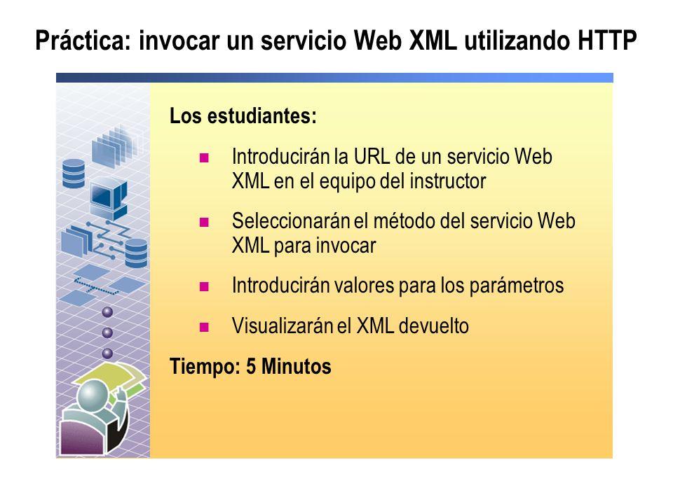 Práctica: invocar un servicio Web XML utilizando HTTP Los estudiantes: Introducirán la URL de un servicio Web XML en el equipo del instructor Seleccio