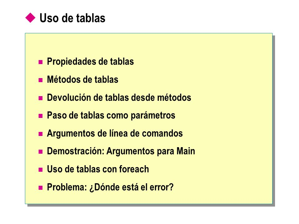 Propiedades de tablas Métodos de tablas Devolución de tablas desde métodos Paso de tablas como parámetros Argumentos de línea de comandos Demostración