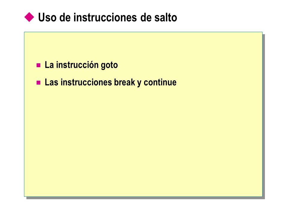 Uso de instrucciones de salto La instrucción goto Las instrucciones break y continue