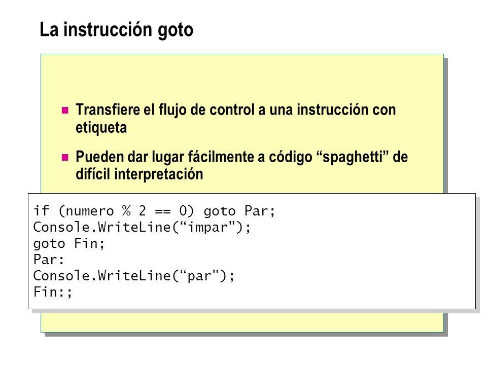 La instrucción goto Transfiere el flujo de control a una instrucción con etiqueta Pueden dar lugar fácilmente a código spaghetti de difícil interpreta