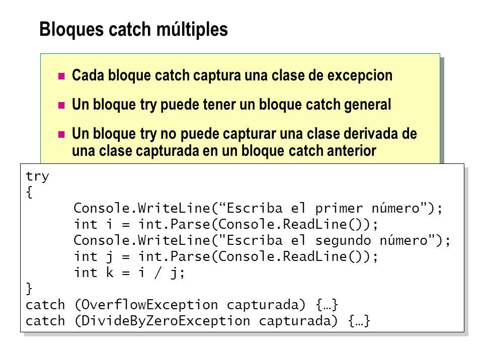 Bloques catch múltiples Cada bloque catch captura una clase de excepcion Un bloque try puede tener un bloque catch general Un bloque try no puede capt