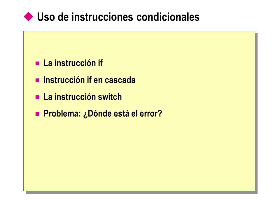 Uso de instrucciones condicionales La instrucción if Instrucción if en cascada La instrucción switch Problema: ¿Dónde está el error?