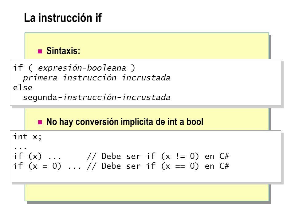 La instrucción if Sintaxis: No hay conversión implicita de int a bool int x;... if (x)... // Debe ser if (x != 0) en C# if (x = 0)... // Debe ser if (