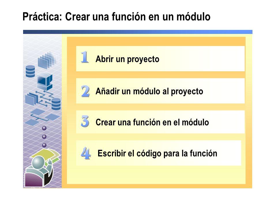 Práctica: Crear una función en un módulo Abrir un proyecto Añadir un módulo al proyecto Escribir el código para la función Crear una función en el mód