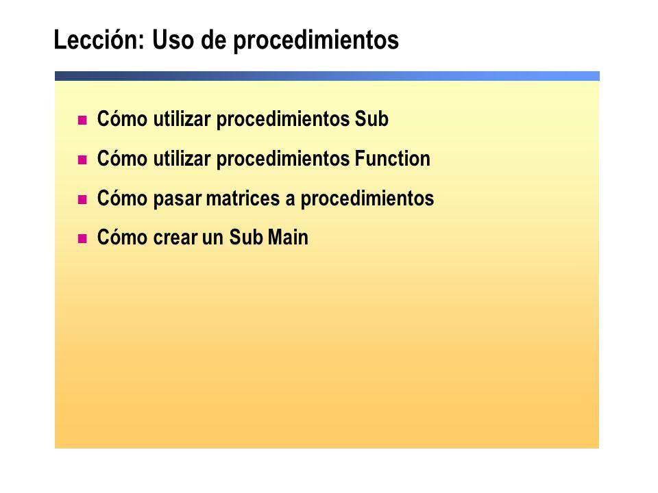 Lección: Uso de procedimientos Cómo utilizar procedimientos Sub Cómo utilizar procedimientos Function Cómo pasar matrices a procedimientos Cómo crear
