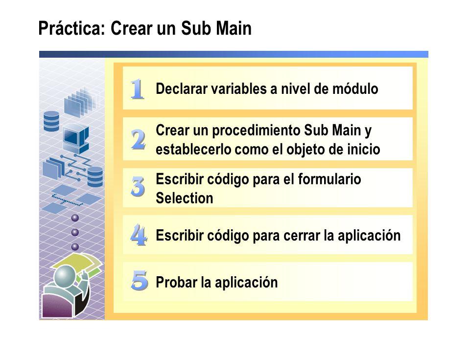 Práctica: Crear un Sub Main Declarar variables a nivel de módulo Crear un procedimiento Sub Main y establecerlo como el objeto de inicio Escribir códi