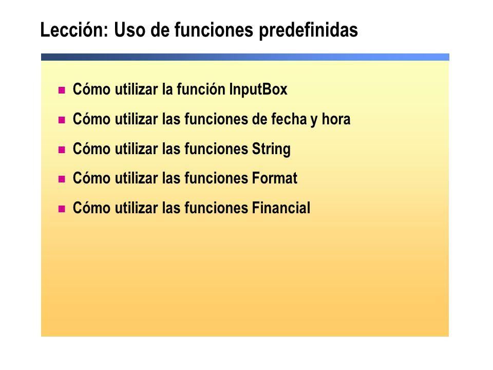 Lección: Uso de funciones predefinidas Cómo utilizar la función InputBox Cómo utilizar las funciones de fecha y hora Cómo utilizar las funciones Strin