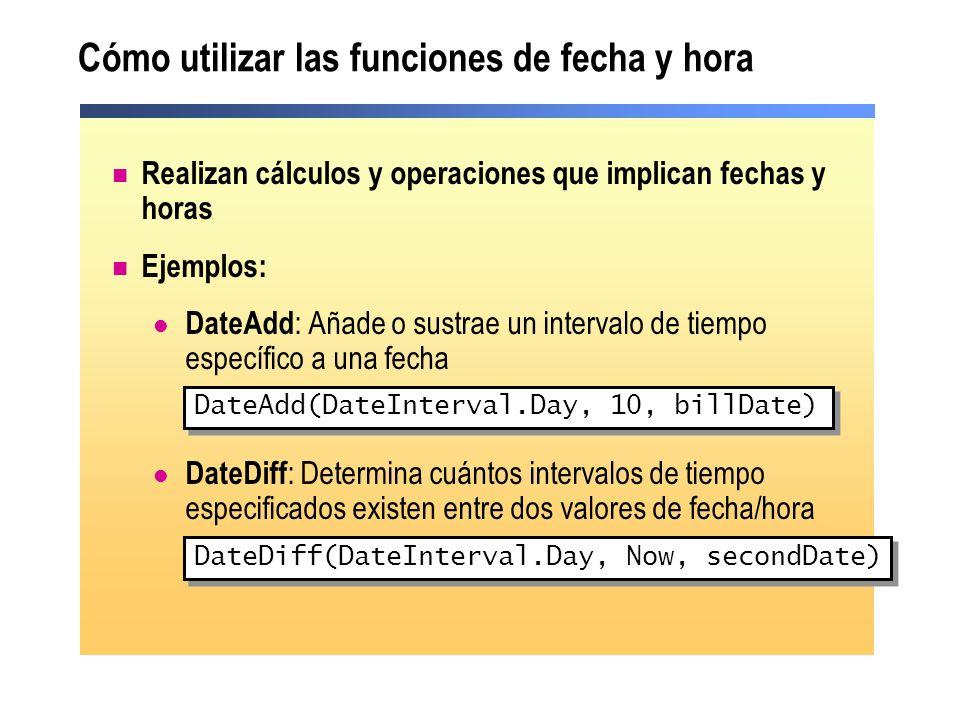 Cómo utilizar las funciones de fecha y hora Realizan cálculos y operaciones que implican fechas y horas Ejemplos: DateAdd : Añade o sustrae un interva