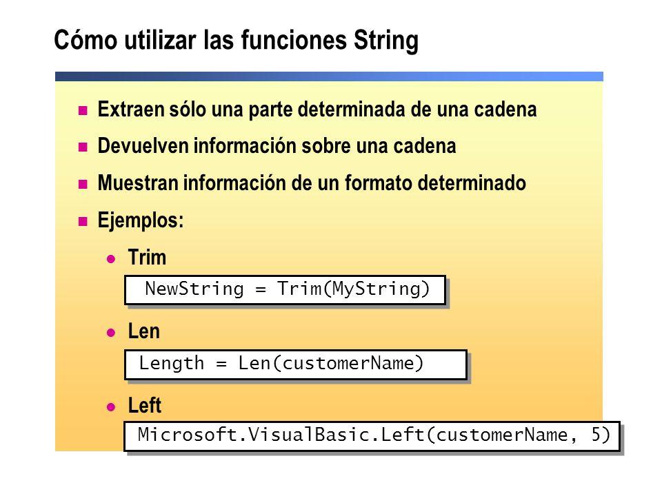 Cómo utilizar las funciones String Extraen sólo una parte determinada de una cadena Devuelven información sobre una cadena Muestran información de un