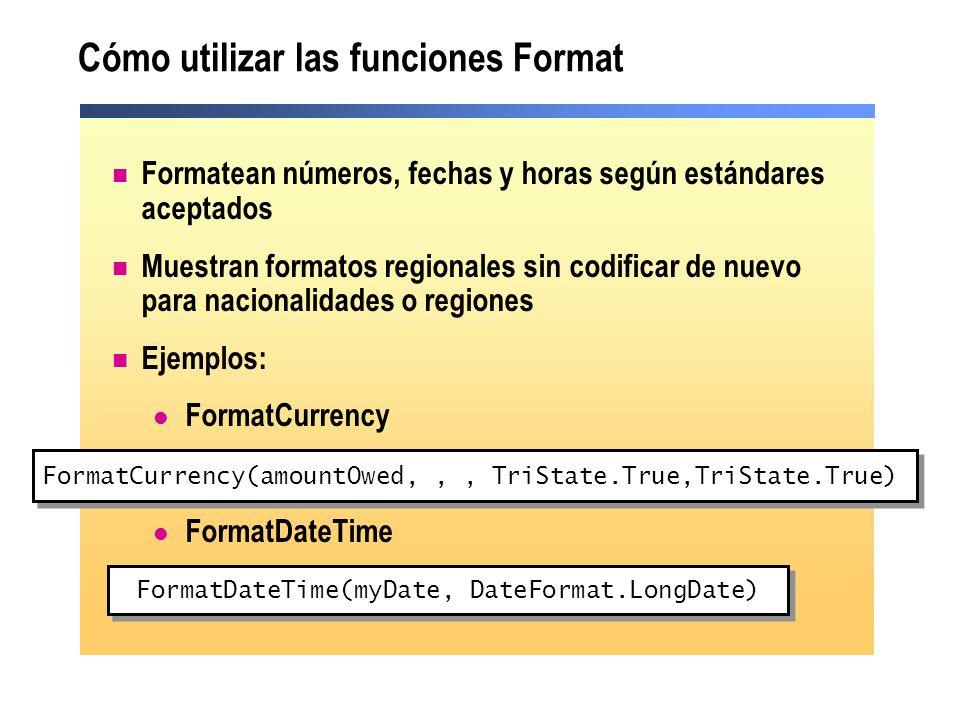 Cómo utilizar las funciones Format Formatean números, fechas y horas según estándares aceptados Muestran formatos regionales sin codificar de nuevo pa