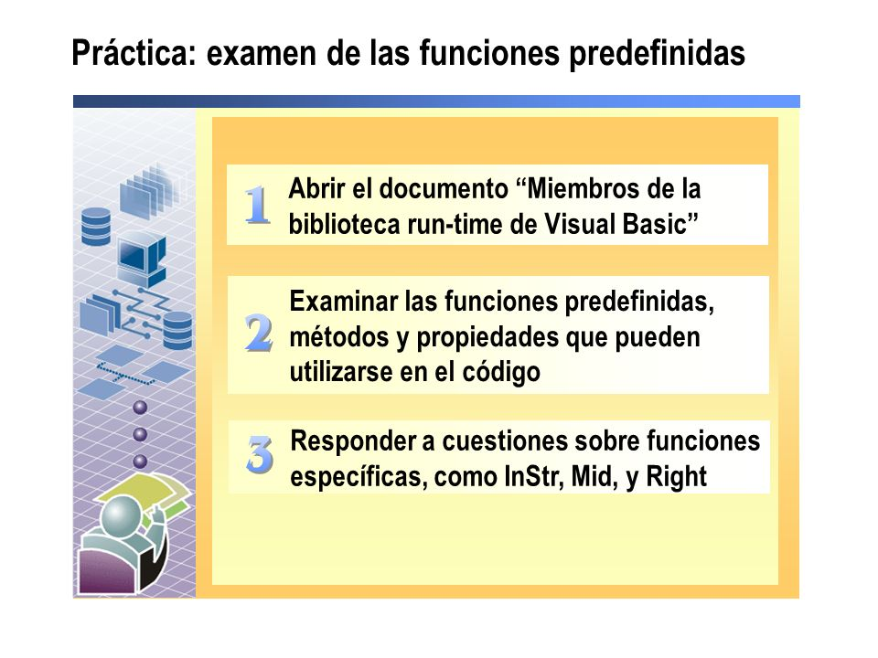 Abrir el documento Miembros de la biblioteca run-time de Visual Basic Responder a cuestiones sobre funciones específicas, como InStr, Mid, y Right Prá
