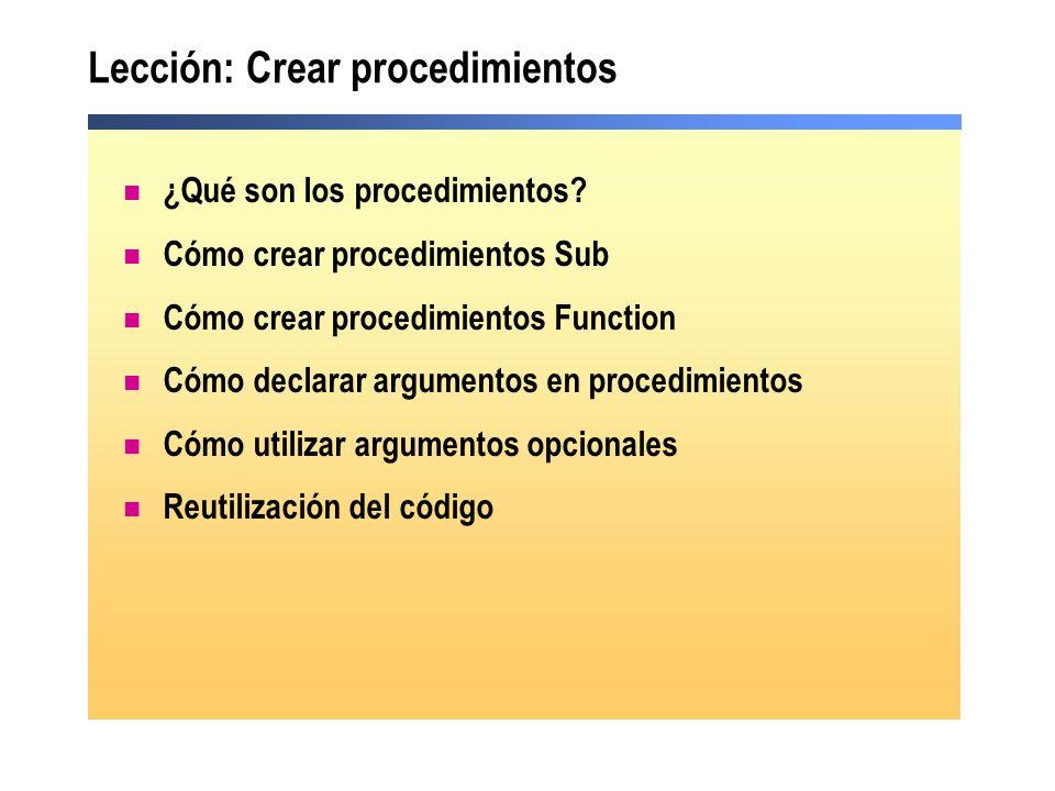 ¿Qué son los procedimientos? Cómo crear procedimientos Sub Cómo crear procedimientos Function Cómo declarar argumentos en procedimientos Cómo utilizar