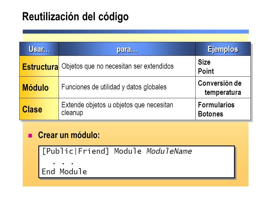 Reutilización del código [Public|Friend] Module ModuleName... End Module [Public|Friend] Module ModuleName... End Module Crear un módulo: Usar…Usar…pa