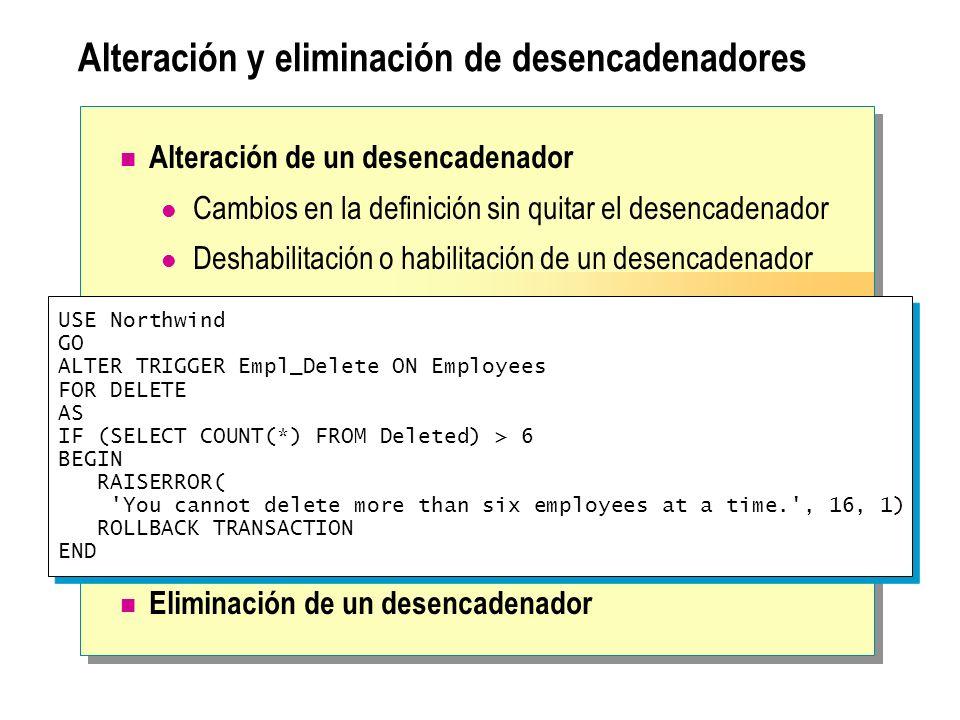 Consideraciones acerca del rendimiento Los desencadenadores trabajan rápidamente porque las tablas insertadas y eliminadas están en la caché El tiempo de ejecución está determinado por: Número de tablas a las que se hace referencia Número de filas afectadas Las acciones contenidas en un desencadenador forman parte de una transacción