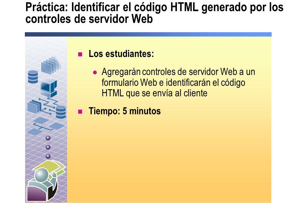 Práctica: Identificar el código HTML generado por los controles de servidor Web Los estudiantes: Agregarán controles de servidor Web a un formulario W