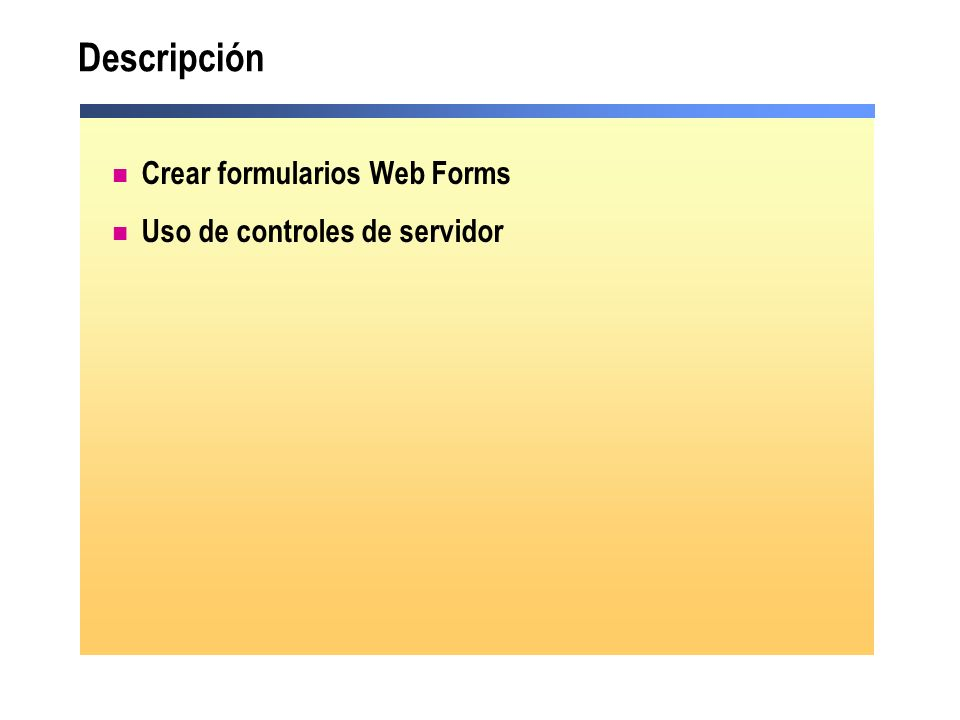 Descripción Crear formularios Web Forms Uso de controles de servidor