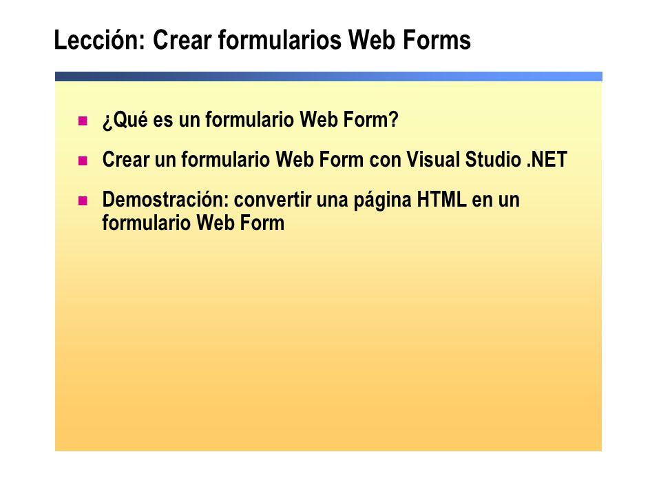 Lección: Crear formularios Web Forms ¿Qué es un formulario Web Form? Crear un formulario Web Form con Visual Studio.NET Demostración: convertir una pá