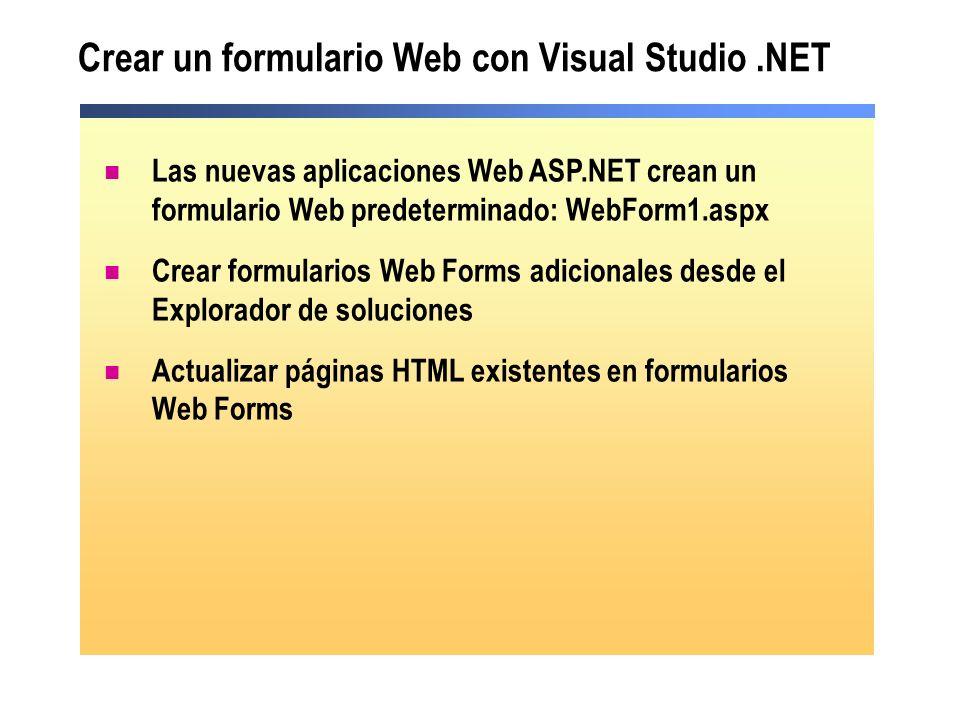Crear un formulario Web con Visual Studio.NET Las nuevas aplicaciones Web ASP.NET crean un formulario Web predeterminado: WebForm1.aspx Crear formular