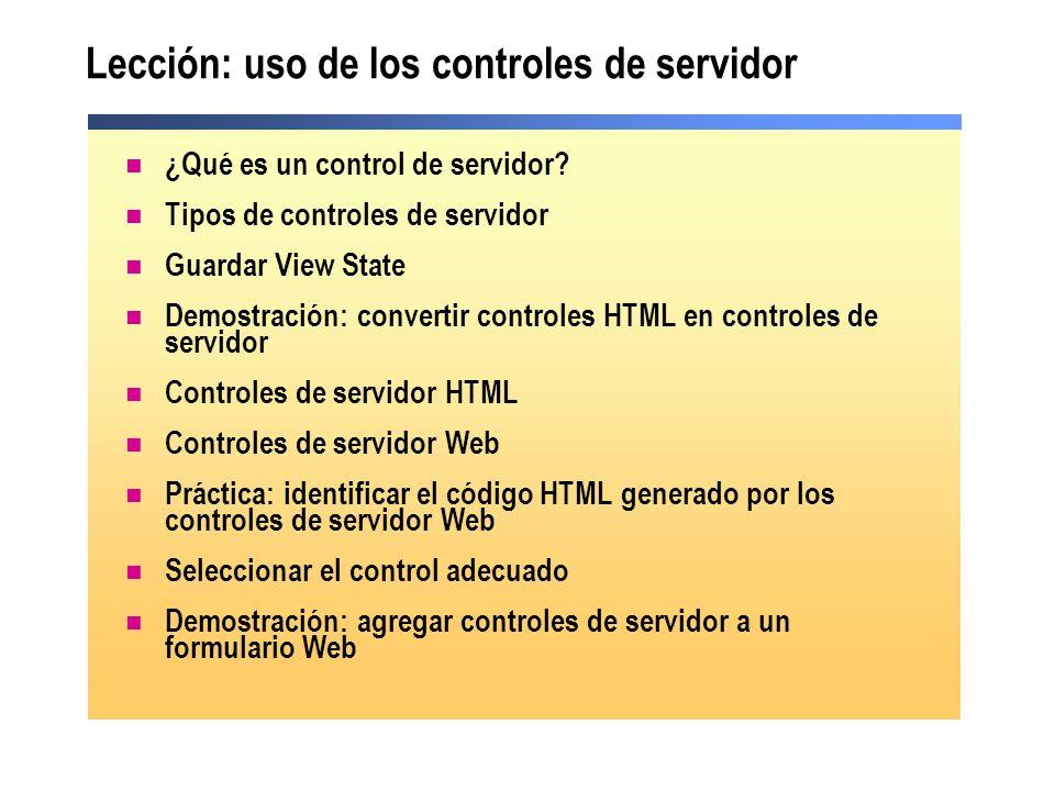 Lección: uso de los controles de servidor ¿Qué es un control de servidor? Tipos de controles de servidor Guardar View State Demostración: convertir co