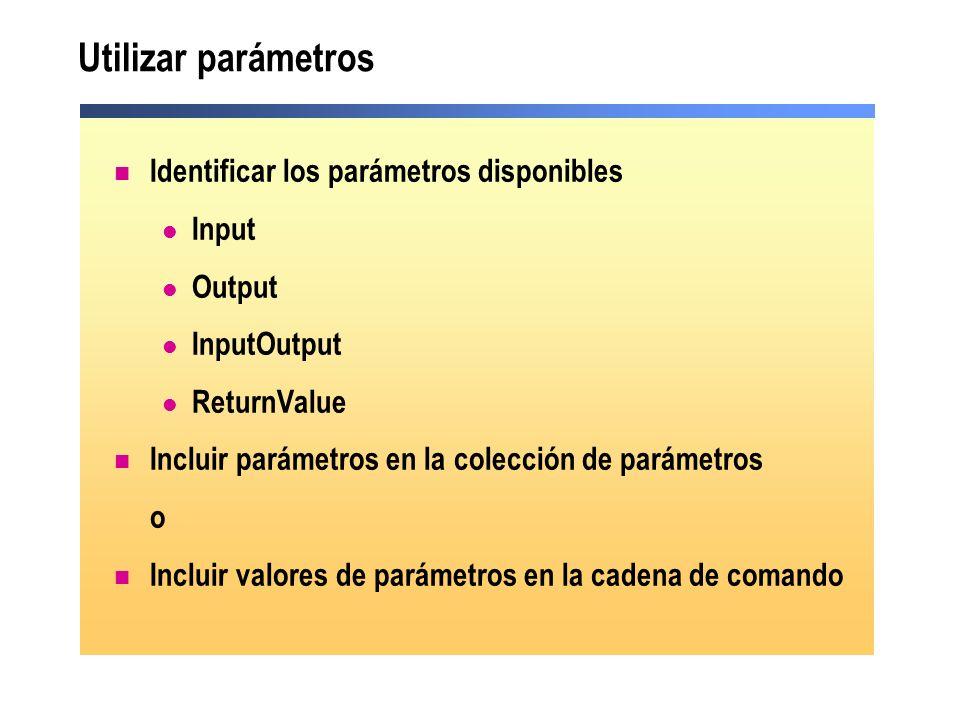 Utilizar parámetros Identificar los parámetros disponibles Input Output InputOutput ReturnValue Incluir parámetros en la colección de parámetros o Inc