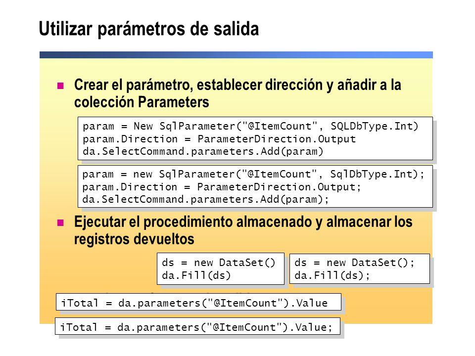 Utilizar parámetros de salida Crear el parámetro, establecer dirección y añadir a la colección Parameters Ejecutar el procedimiento almacenado y almac
