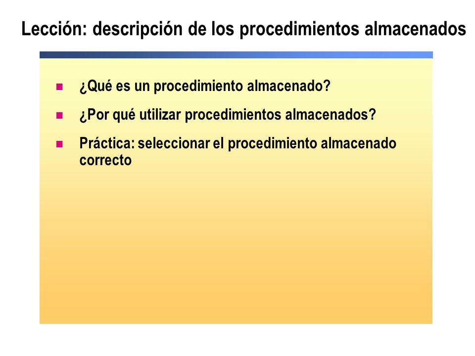 Lección: descripción de los procedimientos almacenados ¿Qué es un procedimiento almacenado? ¿Por qué utilizar procedimientos almacenados? Práctica: se