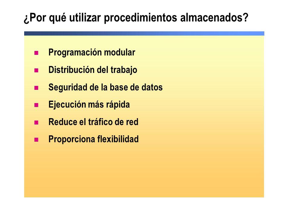 ¿Por qué utilizar procedimientos almacenados? Programación modular Distribución del trabajo Seguridad de la base de datos Ejecución más rápida Reduce