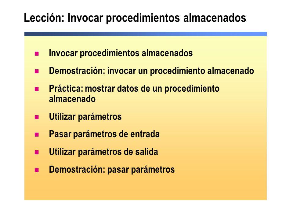 Lección: Invocar procedimientos almacenados Invocar procedimientos almacenados Demostración: invocar un procedimiento almacenado Práctica: mostrar dat