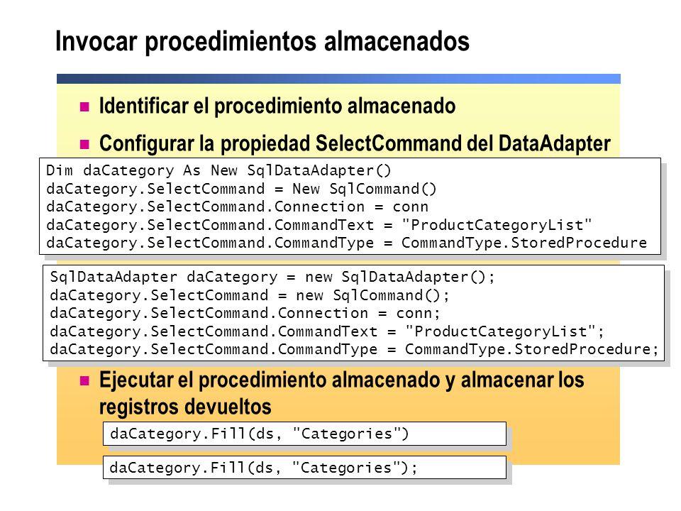 Invocar procedimientos almacenados Identificar el procedimiento almacenado Configurar la propiedad SelectCommand del DataAdapter Ejecutar el procedimi