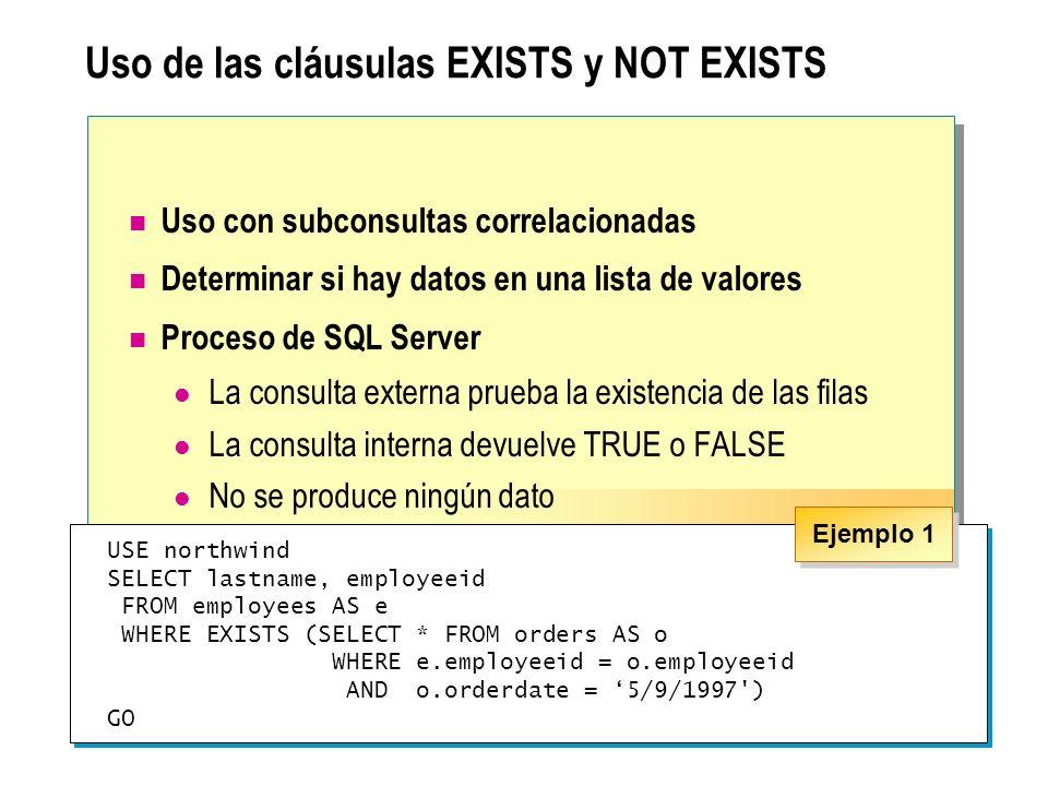 Uso de las cláusulas EXISTS y NOT EXISTS Uso con subconsultas correlacionadas Determinar si hay datos en una lista de valores Proceso de SQL Server La