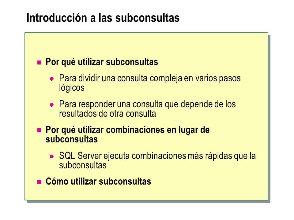 Introducción a las subconsultas Por qué utilizar subconsultas Para dividir una consulta compleja en varios pasos lógicos Para responder una consulta q