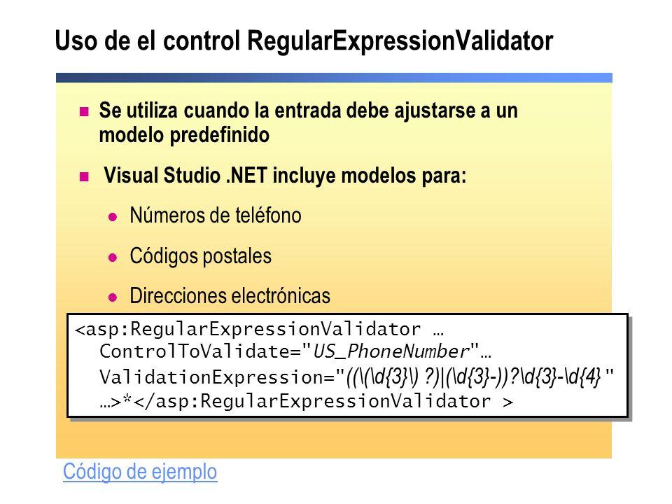 Uso de el control RegularExpressionValidator Se utiliza cuando la entrada debe ajustarse a un modelo predefinido Visual Studio.NET incluye modelos par