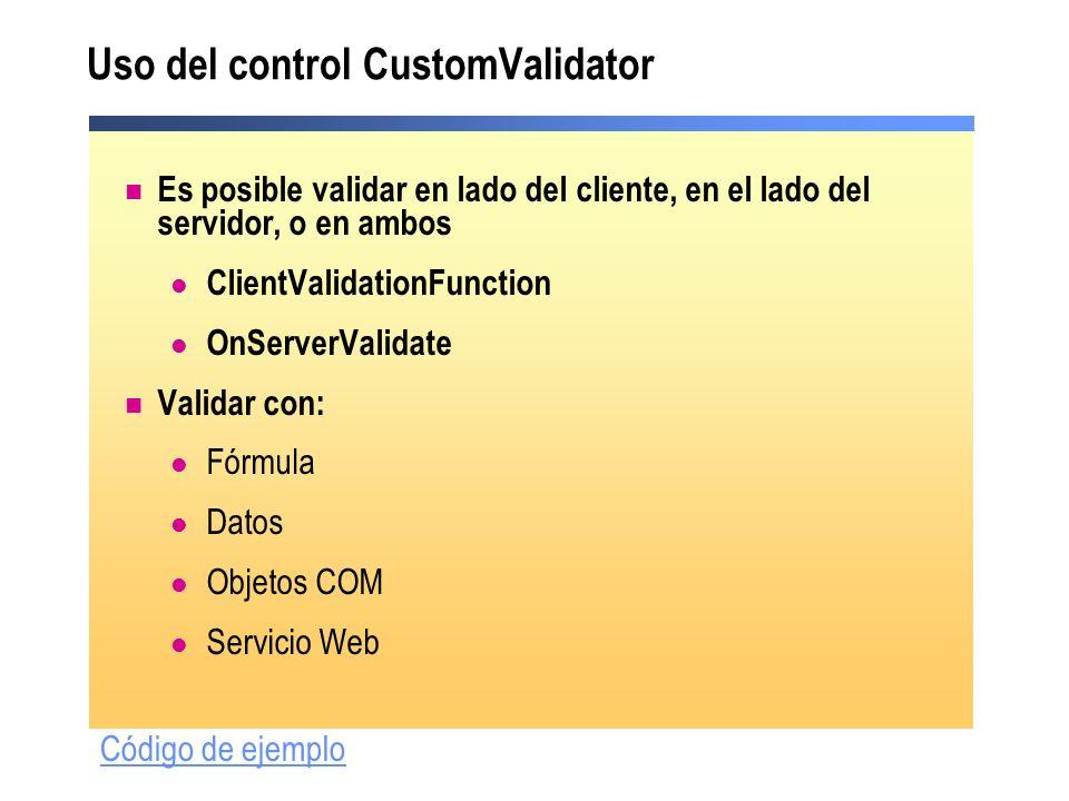 Uso del control CustomValidator Es posible validar en lado del cliente, en el lado del servidor, o en ambos ClientValidationFunction OnServerValidate