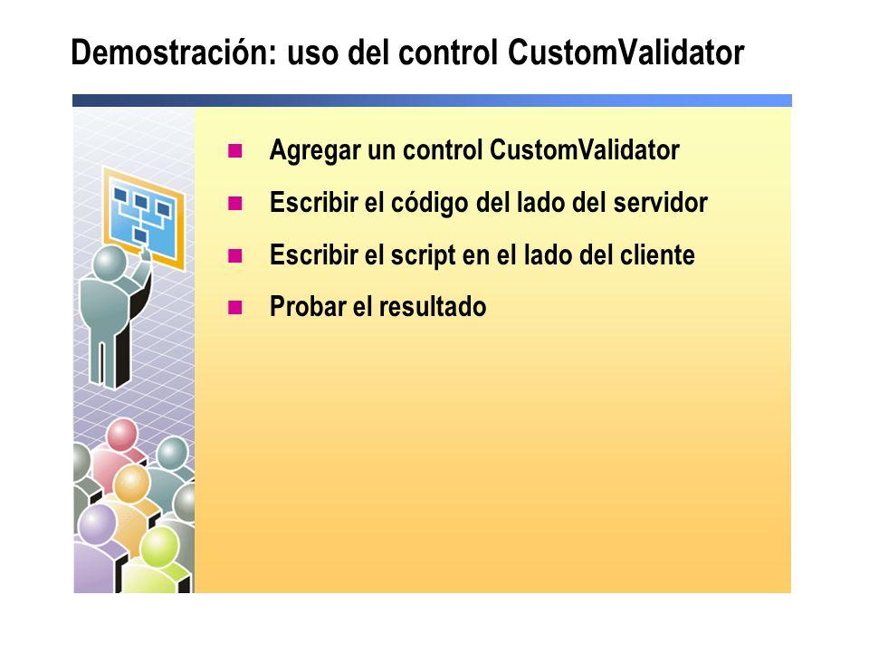 Demostración: uso del control CustomValidator Agregar un control CustomValidator Escribir el código del lado del servidor Escribir el script en el lad