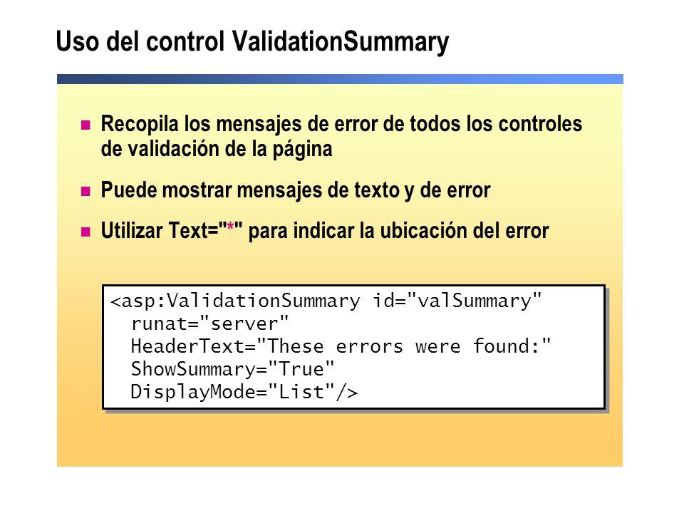 Uso del control ValidationSummary Recopila los mensajes de error de todos los controles de validación de la página Puede mostrar mensajes de texto y d