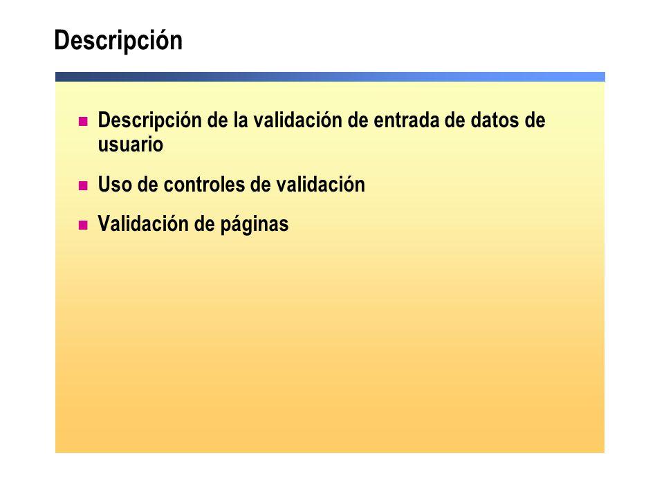 Demostración: uso de los controles de validación Crear un formulario Web Form ASP.NET con controles TextBox y Button Agregar un control RequiredFieldValidator Agregar un control RangeValidator Agregar un control RegularExpressionValidator