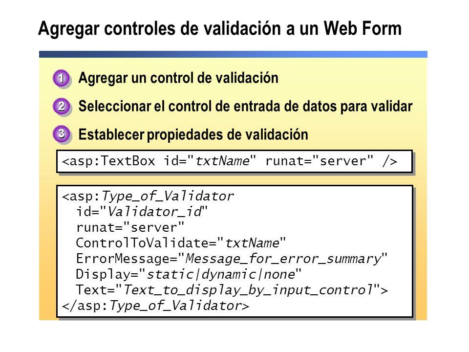 Agregar controles de validación a un Web Form 1.Agregar un control de validación 2.Seleccionar el control de entrada de datos para validar 3.Establece