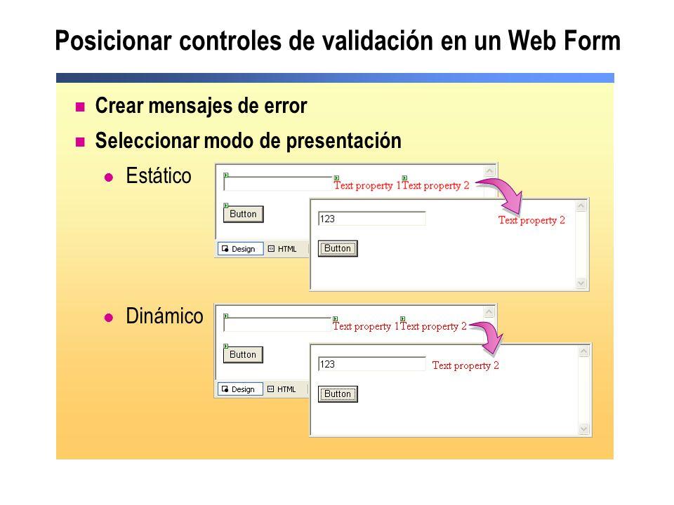 Posicionar controles de validación en un Web Form Crear mensajes de error Seleccionar modo de presentación Estático Dinámico