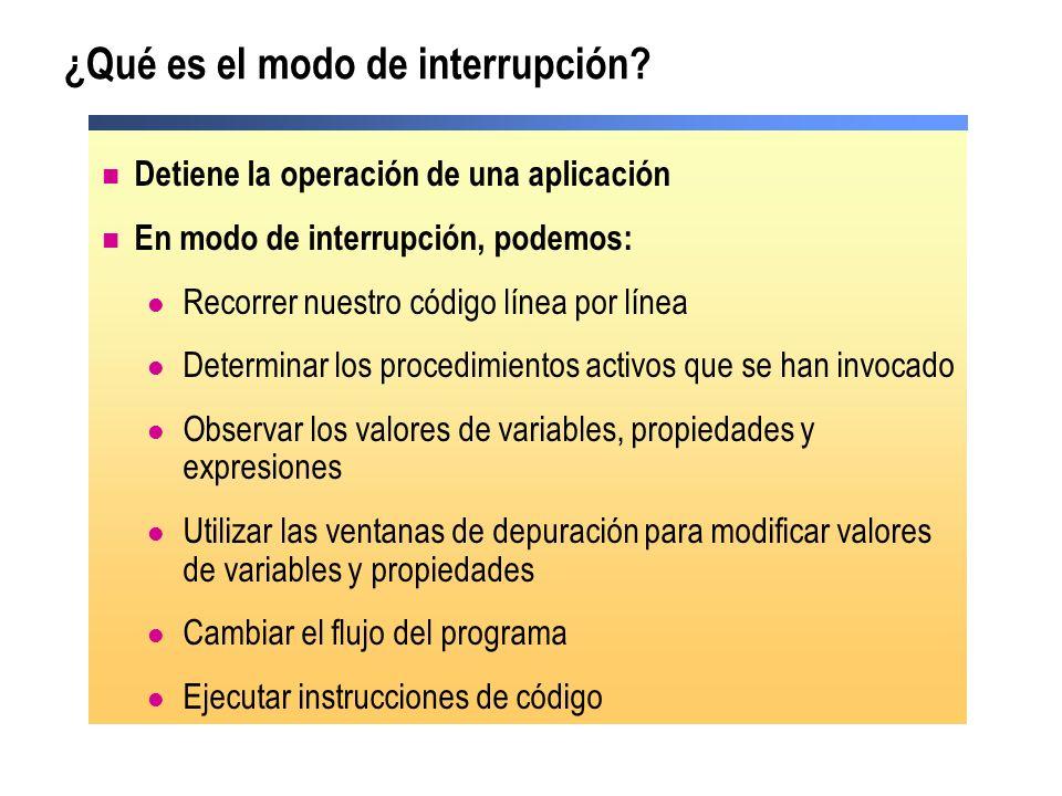 ¿Qué es el modo de interrupción? Detiene la operación de una aplicación En modo de interrupción, podemos: Recorrer nuestro código línea por línea Dete
