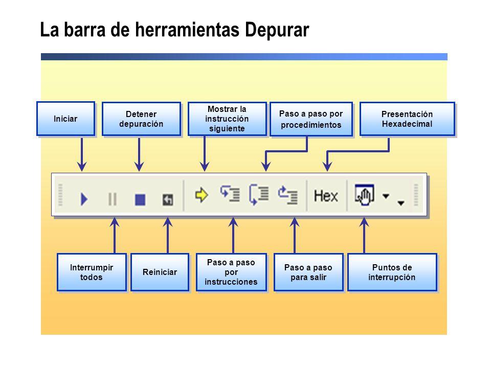 La barra de herramientas Depurar Iniciar Interrumpir todos Detener depuración Reiniciar Mostrar la instrucción siguiente Paso a paso por instrucciones Paso a paso para salir Paso a paso por procedimientos Puntos de interrupción Presentación Hexadecimal