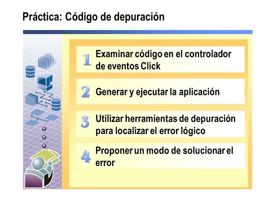 Práctica: Código de depuración Examinar código en el controlador de eventos Click Generar y ejecutar la aplicación Proponer un modo de solucionar el error Utilizar herramientas de depuración para localizar el error lógico