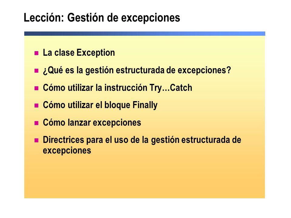 Lección: Gestión de excepciones La clase Exception ¿Qué es la gestión estructurada de excepciones? Cómo utilizar la instrucción Try…Catch Cómo utiliza